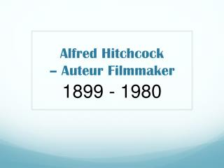 Alfred Hitchcock  – Auteur Filmmaker