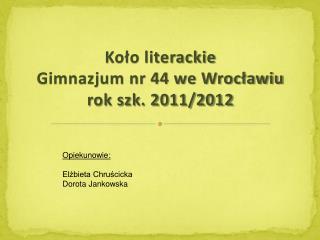 Koło literackie Gimnazjum nr 44 we Wrocławiu rok szk. 2011/2012