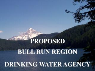 PROPOSED  BULL RUN REGION DRINKING WATER AGENCY