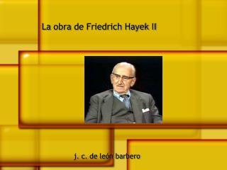 La  obra  de Friedrich Hayek II