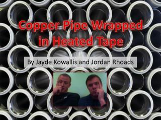 Copper Pipe Wrapped in Heated  T ape