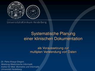 Systematische Planung  einer klinischen Dokumentation   als Voraussetzung zur multiplen Verwendung von Daten