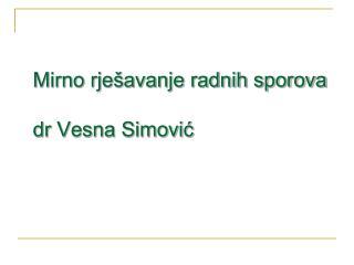 Mirno rješavanje radnih sporova dr Vesna Simović