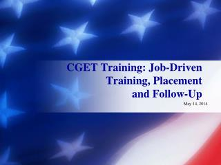 CGET Training: Job-Driven Training, Placement  and Follow-Up