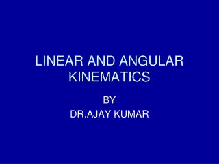 LINEAR AND ANGULAR KINEMATICS