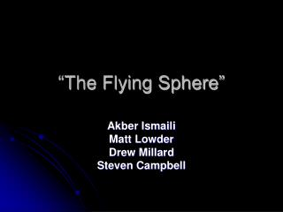 """The Flying Sphere"""