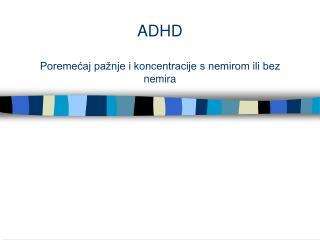 ADHD Poreme?aj pa�nje i koncentracije s nemirom ili bez nemira