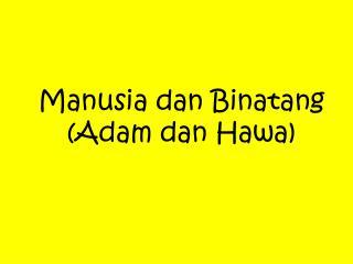 Manusia dan Binatang (Adam dan Hawa)