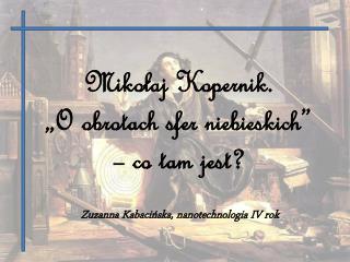 """Mikołaj Kopernik.  """"O obrotach sfer niebieskich"""" – co tam jest?"""