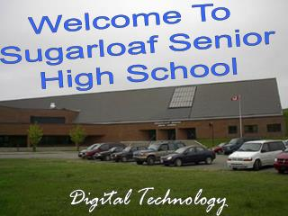 Welcome To  Sugarloaf Senior High School