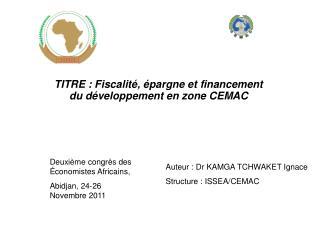 TITRE: Fiscalité, épargne et financement du développement en zone CEMAC