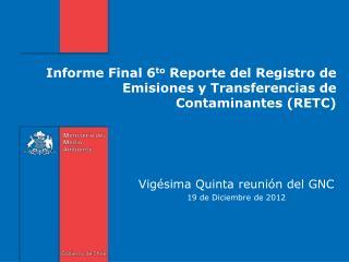 Informe Final 6 to  Reporte del Registro de Emisiones y Transferencias de Contaminantes (RETC)