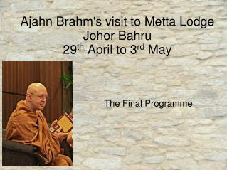 Ajahn Brahm's visit to Metta Lodge Johor Bahru 29 th  April to 3 rd  May