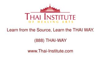 Learn from the Source, Learn the THAI WAY. (888) THAI-WAY Thai-Institute