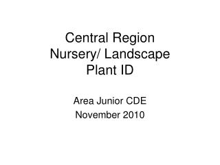 Central Region  Nursery/ Landscape  Plant ID