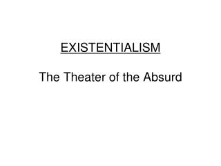 EXISTENTIALISM The Theater of the Absurd