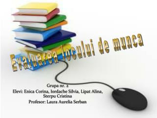 Grupa nr. 2 Elevi: Enica Corina, Iordache Silvia, Lipat Alina, Sterpu Cristina