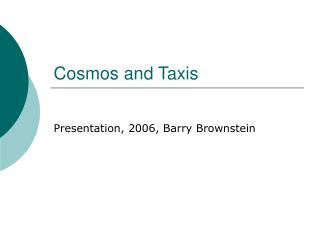 Cosmos and Taxis