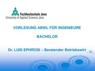 VORLESUNG ABWL FÜR INGENIEURE  BACHELOR Dr. LUIS EPHROSI – Beratender Betriebswirt