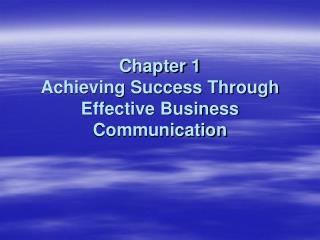 Chapter 1 Achieving Success Through Effective Business Communication