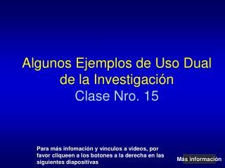 Algunos Ejemplos de Uso Dual  de la Investigación Clase Nro. 15