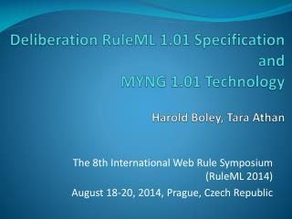 Deliberation  RuleML  1.01  Specification and MYNG  1.01  Technology Harold Boley, Tara Athan