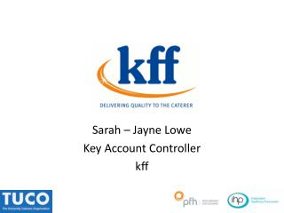 Sarah – Jayne Lowe Key Account Controller kff