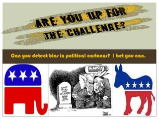 Can you detect bias in political cartoons?  I bet you can.