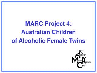 MARC Project 4:  Australian Children  of Alcoholic Female Twins