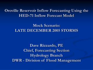 Oroville Reservoir Inflow Forecasting Using the  HED-71 Inflow Forecast Model  Mock Scenario: LATE DECEMBER 2005 STORMS