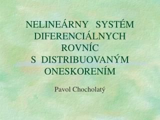 NELINEÁRNY   SYSTÉM   DIFERENCIÁLNYCH   ROVNÍC S DISTRIBUOVANÝM  ONESKORENÍM