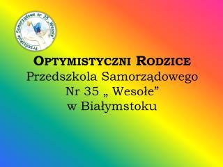 """Optymistyczni Rodzice   Przedszkola Samorządowego Nr 35 """" Wesołe"""" w Białymstoku"""