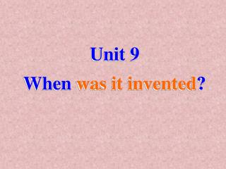 Unit 9 When  was it invented ?