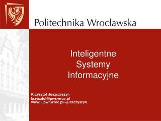 Krzysztof Juszczyszyn krzysztof@pwr.wroc.pl ii.pwr.wroc.pl/~juszczyszyn