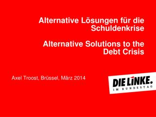Alternative Lösungen für die Schuldenkrise Alternative Solutions to the  Debt Crisis
