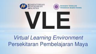 VLE Virtual Learning Environment Persekitaran Pembelajaran  Maya