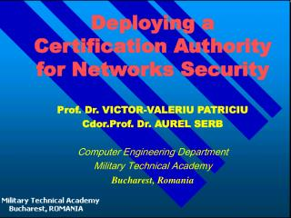 Deploying a Certification Authority for Networks Security Prof. Dr. VICTOR-VALERIU PATRICIU