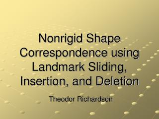 Nonrigid Shape Correspondence using Landmark Sliding, Insertion, and Deletion