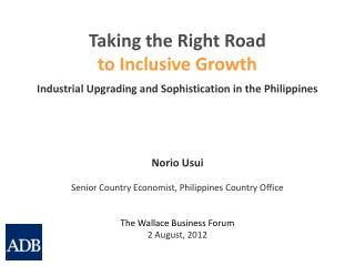 Norio  Usui Senior Country Economist, Philippines Country Office The Wallace Business Forum