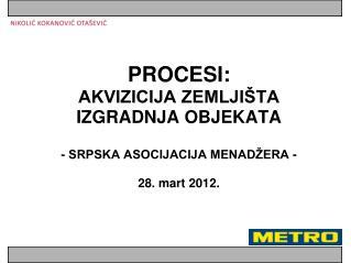 PROCESI: AKVIZICIJA ZEMLJIŠTA IZGRADNJA OBJEKATA - SRPSKA ASOCIJACIJA MENADŽERA - 28.  m art 2012.