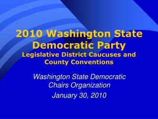 2010 Washington State Democratic Party Legislative District Caucuses and County Conventions