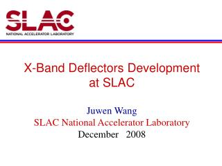 X-Band Deflectors Development  at SLAC Juwen Wang  SLAC National Accelerator Laboratory