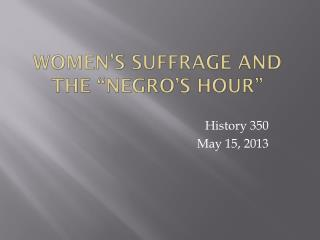 Women�s Suffrage and The �negro�s Hour�