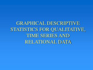 GRAPHICAL DESCRIPTIVE STATISTICS FOR QUALITATIVE, TIME SERIES AND RELATIONAL DATA