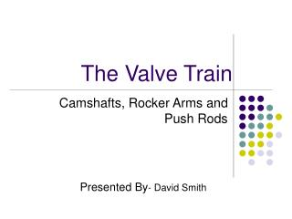 The Valve Train