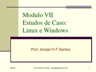 Modulo VII  Estudos de Caso:      Linux e Windows