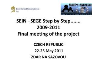 SEIN �SEGE Step by Step....... 2009-2011 Final meeting of the project