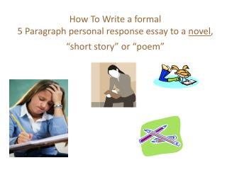 "How To Write a formal  5 Paragraph personal response essay to a  novel , ""short story"" or ""poem"""