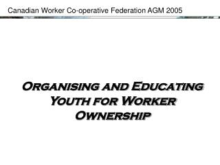 Organising and Educating Youth for Worker Ownership