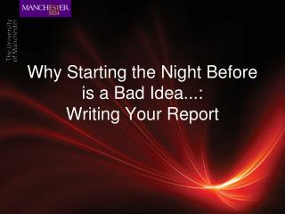 Why Starting the Night Before is a Bad Idea...:  Writing Your Report